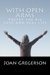 With Open Arms: Poetry for Big Love and Real Life - Joan M. Gregerson