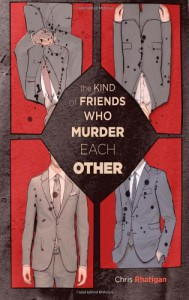 The Kind of Friends Who Murder Each Other - Chris Rhatigan