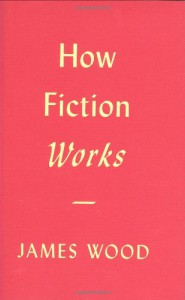 How Fiction Works - James Wood
