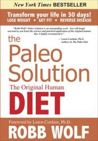 The Paleo Solution: The Original Human Diet - Robb Wolf, Loren Cordain