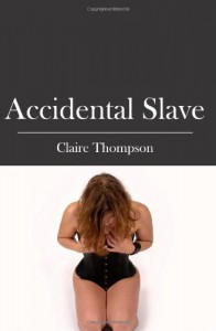 Accidental Slave - Claire Thompson, Maura Anderson