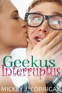 Geekus Interruptus - Mickey J. Corrigan