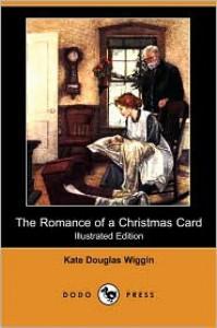 The Romance of a Christmas Card - Kate Douglas Wiggin,  Alice Ercle Hunt (Illustrator)