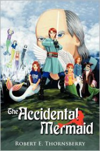 The Accidental Mermaid - Robert E. Thornsberry
