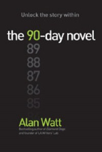 The 90-Day Novel: Unlock the story within - Alan  Watt