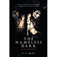 The Nameless Dark: A Collection - T.E. Grau, Nathan Ballingrud