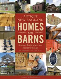 Antique New England Homes & Barns: History, Restoration, and Reinterpretation - Jim DeStefano
