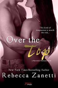 Over The Top (Entangled Brazen) (Maverick Montana) - Rebecca Zanetti