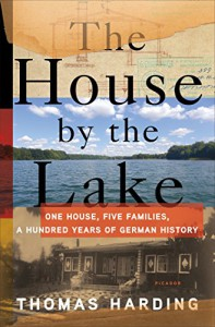 The House by the Lake: One House, Five Families, and a Hundred Years of German History - Thomas Harding