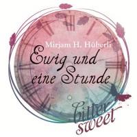 Ewig und eine Stunde - Mirjam H. Hüberli