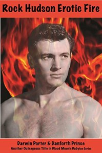 Rock Hudson Erotic Fire (Blood Moon's Babylon Series) - Darwin Porter, Danforth Prince