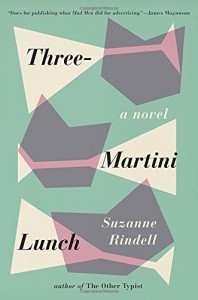 Three-Martini Lunch - Suzanne Rindell