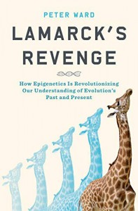 Lamarck's Revenge: How Epigenetics Is Revolutionizing Our Understanding of Evolution's Past and Present - Peter Ward