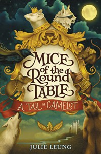 Mice of the Round Table #1: A Tail of Camelot - Julie Leung, Lindsey Carr
