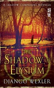 The Shadow of Elysium (Shadow Campaigns) - Django Wexler