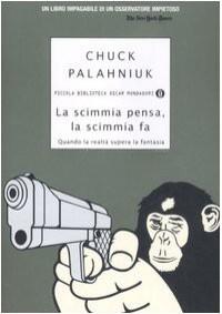 La scimmia pensa, la scimmia fa - Chuck Palahniuk