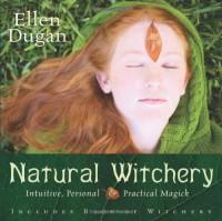Natural Witchery: Intuitive, Personal & Practical Magick - Ellen Dugan