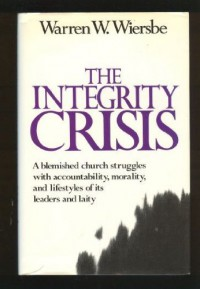 The integrity crisis - Warren W Wiersbe