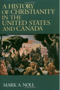 A History of Christianity in the United States and Canada - Mark A. Noll