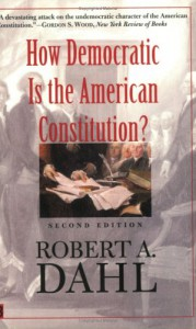 How Democratic is the American Constitution? - Robert A. Dahl