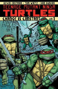Teenage Mutant Ninja Turtles, Vol. 1: Change is Constant - Kevin Eastman, Tom Waltz