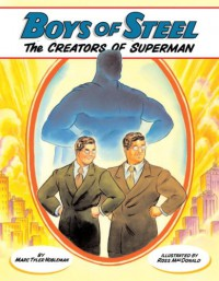 Boys of Steel: The Creators of Superman - Marc Tyler Nobleman, Ross  MacDonald