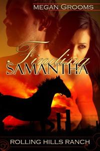 Finding Samantha (Rolling Hills Ranch #1) - Megan Grooms