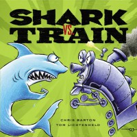 Shark vs. Train - Chris Barton, Tom Lichtenheld