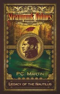 Steampunk Holmes: Legacy of the Nautilus - P C Martin