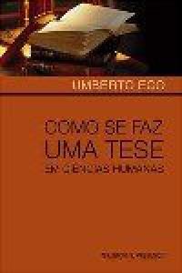 Como se Faz uma Tese em Ciências Humanas - Umberto Eco, Ana Falcão Bastos, Luís Leitão