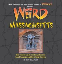 Weird Massachusetts: Your Travel Guide to Massachusetts' Local Legends and Best Kept Secrets - Jeff Belanger, Mark Moran, Mark Sceurman