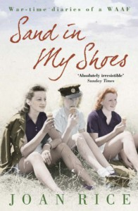 Sand In My Shoes: Coming Of Age In The Second World War: A Waaf's Diary - Joan Rice