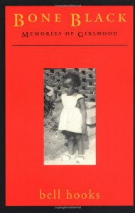 Bone Black: Memories of Girlhood - Bell Hooks