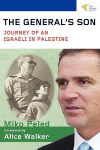 The General's Son: Journey of an Israeli in Palestine - Miko Peled, Alice Walker