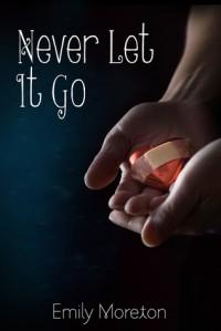 Never Let It Go - Emily Moreton