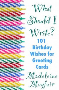 What Should I Write? 101 Birthday Wishes for Greeting Cards - Madeleine Mayfair