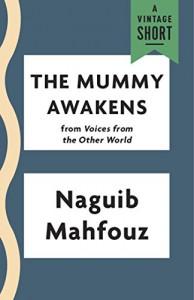 The Mummy Awakens (Kindle Single) (A Vintage Short) - Naguib Mahfouz