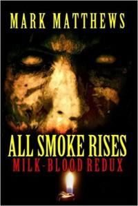 All Smoke Rises: Milk-Blood Redux - Mark  Matthews, Kealan Patrick Burke