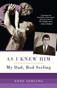 As I Knew Him: My Dad, Rod Serling - Anne Serling