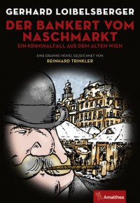Der Bankert vom Naschmarkt: Ein Kriminalfall aus dem alten Wien (Graphic Novel) - Gerhard Loibelsberger, Reinhard Trinkler