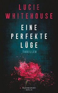 Eine perfekte Lüge: Thriller - Lucie Whitehouse, Elvira Willems