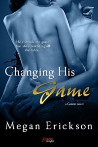 Changing His Game (Entangled Brazen) (Gamers) - Megan Erickson