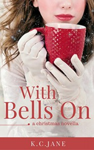 With Bells On: A Christmas Novella - K.C. Jane