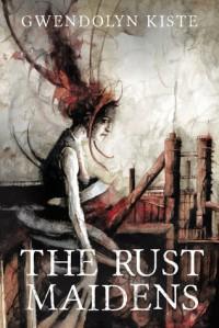The Rust Maidens - Gwendolyn Kiste
