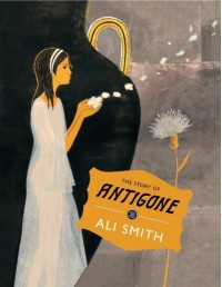 The Story of Antigone (Save the Story) by Smith, Ali, Paoletti, Laura (2013) Hardcover - Ali,  Paoletti,  Laura Smith