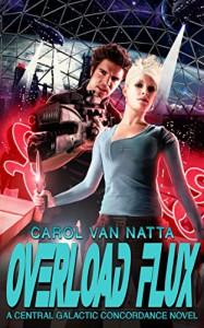 Overload Flux: A Central Galactic Concordance Novel - Carol Van Natta Van Natta