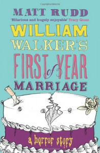 William Walker's First Year Of Marriage: A Horror Story - Matt Rudd