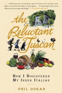 The Reluctant Tuscan: How I Discovered My Inner Italian - Phil Doran