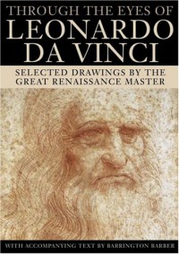 Through the Eyes of Leonardo da Vinci: Selected Drawings - Barrington Barber