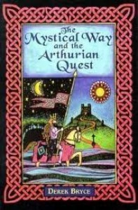 The Mystical Way and the Arthurian Quest - Derek Bryce